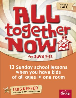 All Together Now - Fall: 13 Sunday School Lessons When You Have Kids of All Ages In One Room 9780764478031