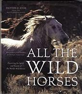 All the Wild Horses: Preserving the Spirit and Beauty of the World's Wild Horses 2880291