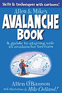 Allen & Mike's Avalanche Book: A Guide to Staying Safe in Avalanche Terrain 9780762779994