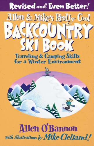 Allen & Mike's Really Cool Backcountry Ski Book: Traveling & Camping Skills for a Winter Environment 9780762745852