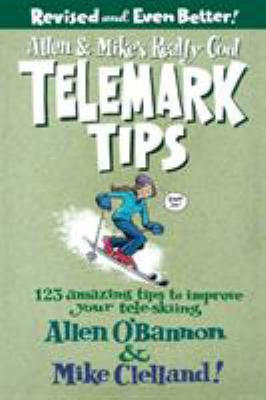 Allen & Mike's Really Cool Telemark Tips: 123 Amazing Tips to Improve Your Tele-Skiing 9780762745869