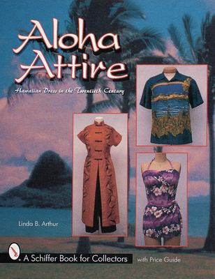 Aloha Attire: Hawaiian Dress in the Twentieth Century 9780764310157