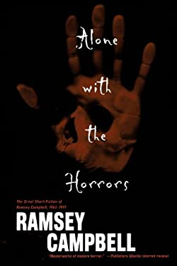Alone with the Horrors: The Great Short Fiction of Ramsey Campbell 1961-1991 9780765307682