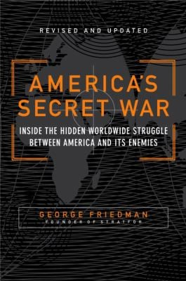 America's Secret War: Inside the Hidden Worldwide Struggle Between the United States and Its Enemies 9780767917858
