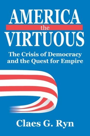 America the Virtuous: The Crisis of Democracy and the Quest for Empire 9780765802194
