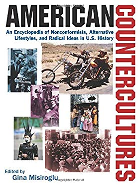 American Countercultures: An Encyclopedia of Political, Social, Religious, and Artistic Movements 9780765680600