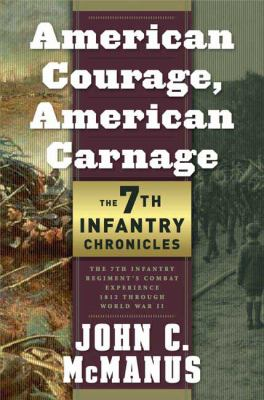 American Courage, American Carnage: 7th Infantry Chronicles: 7th Infantry Regiment's Combat Experience, 1812 Through World War II 9780765320124