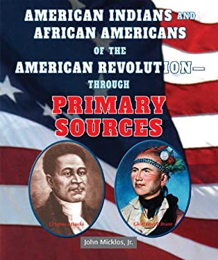 American Indians and African Americans of the American Revolutionthrough Primary Sources 9780766041301