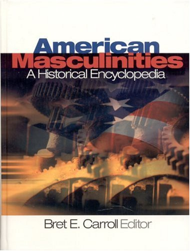 American Masculinities: A Historical Encyclopedia 9780761925408