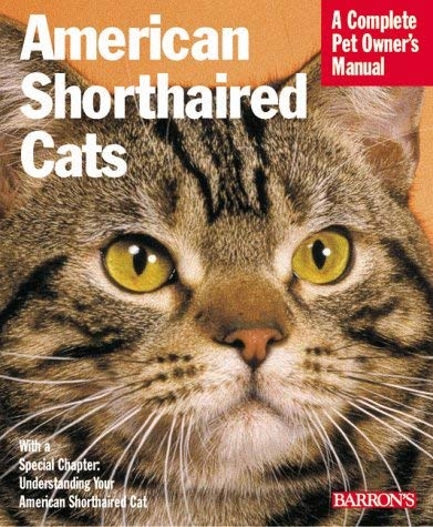 American Shorthair Cats: Everything about Purchase, Care, Nutrition, Health Care, Behavior, and Showing 9780764106583