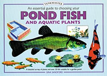 An Essential Guide to Choosing Your Pond Fish and Aquatic Plants 9780764152719