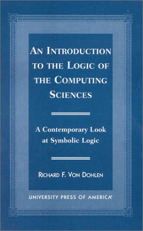 An Introduction to the Logic of the Computing Sciences: A Contemporary Look at Symbolic Logic 9780761813262