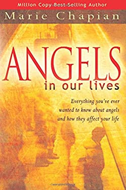 Angels in Our Lives: Everything You've Always Wanted to Know about Angels and How They Affect Your Life 9780768423709