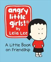 Angry Little Girls!: A Little Book on Friendship