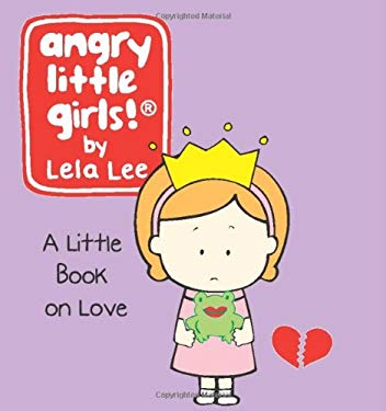 Angry Little Girls: A Little Book on Love 9780762431151