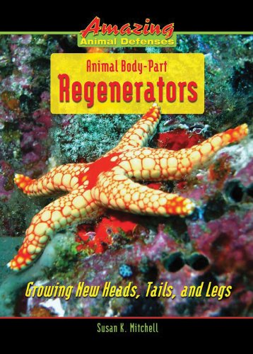 Animal Body-Part Regenerators: Growing New Heads, Tails, and Legs 9780766032958