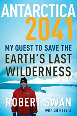 Antarctica 2041: My Quest to Save the Earth's Last Wilderness 9780767931755