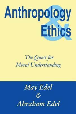 Anthropology & Ethics: The Quest for Moral Understanding 9780765806710