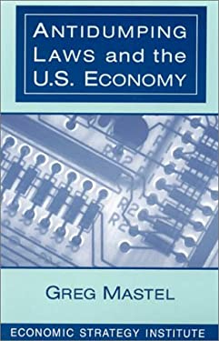 Antidumping Laws and the U.S. Economy 9780765603258