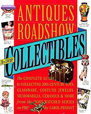 Antiques Roadshow Collectibles: The Complete Guide to Collecting 20th-Century Toys, Glassware, Costume Jewelry, Memorabilia, Ceramics & More from the