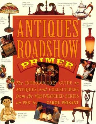 Antiques Roadshow Primer: The Introductory Guide to Antiques and Collectibles from the Most-Watched Series on PBS 9780761116240