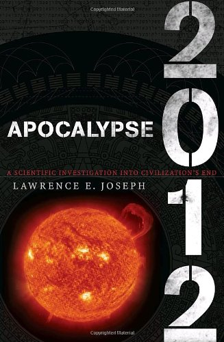 Apocalypse 2012: A Scientific Investigation Into Civilization's End 9780767924474