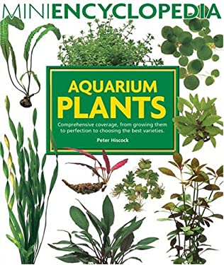 Aquarium Plants: Comprehensive Coverage, from Growing Them to Perfection to Choosing the Best Varieties 9780764129896