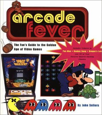 Arcade Fever the Fan's Guide to the Golden Age of Video Games 9780762409372