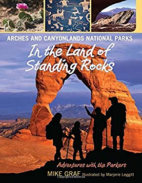 Arches and Canyonlands National Parks: In the Land of Standing Rocks 9780762779628