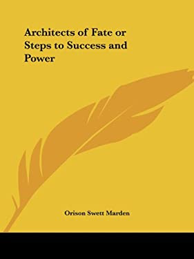 Architects of Fate or Steps to Success and Power 9780766159426