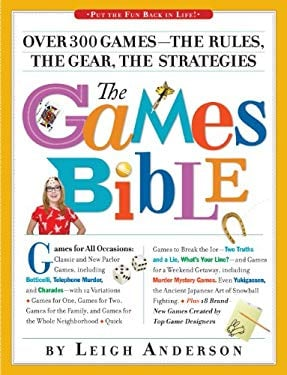 The Games Bible: Over 300 Games-The Rules, the Gear, the Strategies 9780761153894