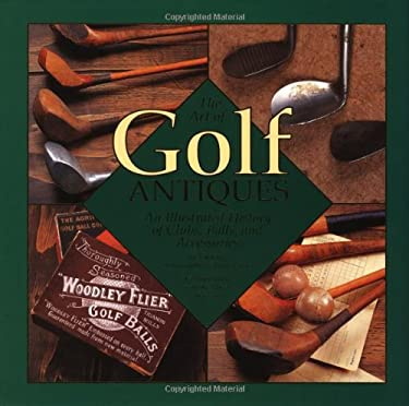 Art of Golf Antiques: A Photographic History of the Art of Golf 9780762409907