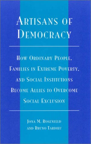 Artisans of Democracy: How Ordinary People, Families in Extreme Poverty, and Social Institutions Become Allies to Overcome Social Exclusion 9780761816669