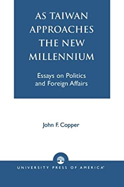 As Taiwan Approaches the New Millennium: Essays on Politics and Foreign Affairs 9780761814320