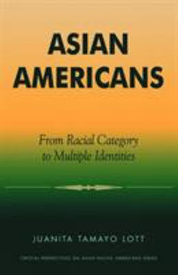 Asian Americans: From Racial Category to Multiple Identities 9780761991724