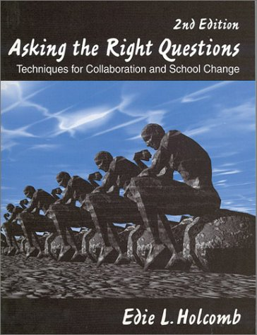 Asking the Right Questions: Techniques for Collaboration and School Change 9780761976752