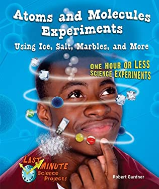 Atoms and Molecules Experiments Using Ice, Salt, Marbles, and More: One Hour or Less Science Experiments 9780766039612