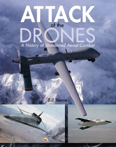 Attack of the Drones: A History of Unmanned Aerial Combat 9780760318256