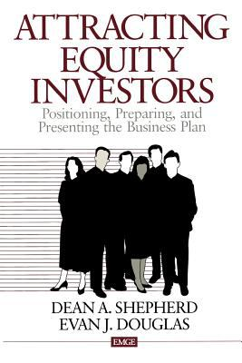 Attracting Equity Investors: Positioning, Preparing, and Presenting the Business Plan 9780761914778