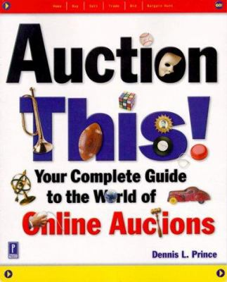 Auction This! Your Complete Guide to the World of Online Auctions 9780761523161