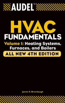 Audel HVAC Fundamentals: Volume 1: Heating Systems, Furnaces and Boilers 9780764542060