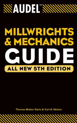 Audel Millwrights and Mechanics Guide 9780764541711