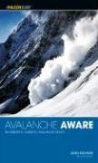 Avalanche Aware, 2nd: The Essential Guide to Avalanche Safety 9780762738038