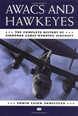 Awacs and Hawkeyes: The Complete History of Airborne Early Warning Aircraft 9780760311400