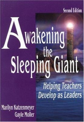 Awakening the Sleeping Giant: Helping Teachers Develop as Leaders 9780761978299