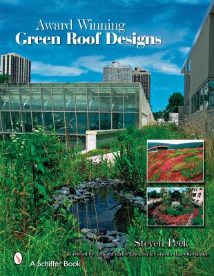 Award Winning Green Roof Designs: Green Roofs for Healthy Cities 9780764330223