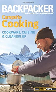 Backpacker Campsite Cooking: Cookware, Cuisine, and Cleaning Up 9780762756506