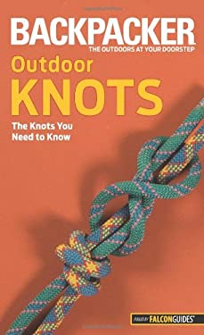Backpacker Outdoor Knots: The Knots You Need to Know 9780762756513