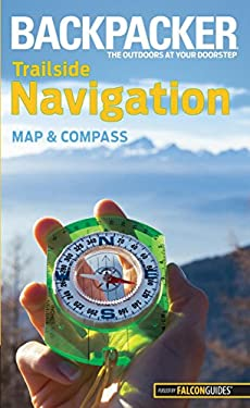 Backpacker Trailside Navigation: Map and Compass 9780762756544
