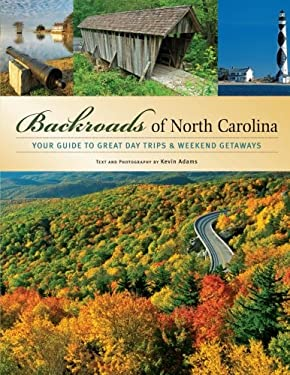 Backroads of North Carolina: Your Guide to Great Day Trips & Weekend Getaways 9780760325926